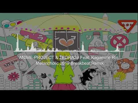 [Indonesia Breakbeat] ANIME-PROJECT & TEGRA39 Feat. Kagamine Rin - Melancholic 2019 Breakbeat RMX