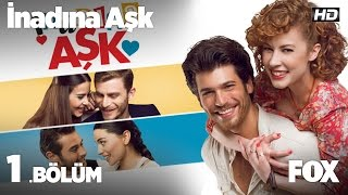 Download Video İnadına Aşk 1.bölüm MP3 3GP MP4