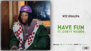 Wiz Khalifa - Have Fun Ft. Chevy Woods