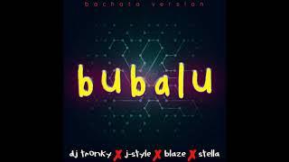 Bubalu Bachata Version DJ Tronky J-Style feat. Blaze Stella.mp3