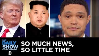 So Much News, So Little Time: Trump's Trip, Cohen's Testimony & Ivanka's Interview | The Daily Show thumbnail