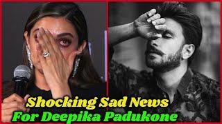 Shocking Sad News For Deepika Padukone