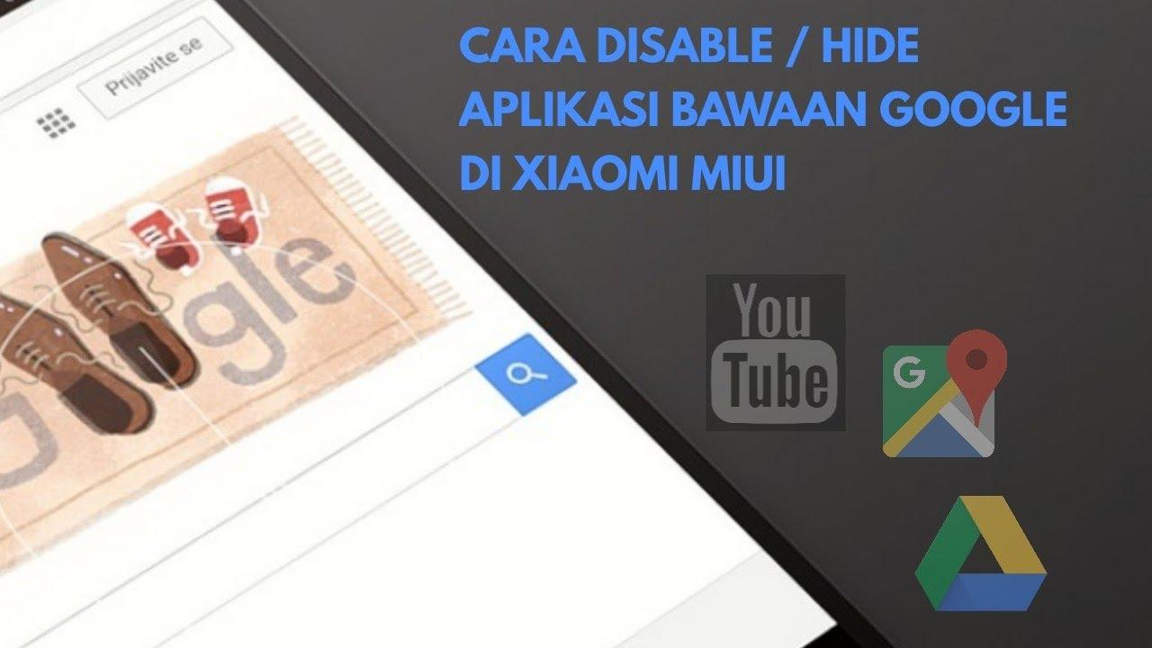 Cara Hide Disable Aplikasi Bawaan Go0gle Di Xiaomi Miui Youtube