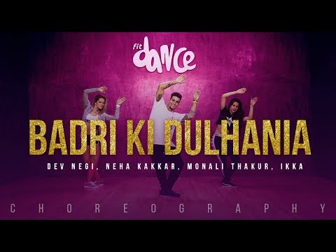Badri Ki Dulhania - Dev Negi, Neha Kakkar, Monali Thakur, Ikka (Choreography) FitDance Channel