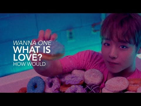 ♛ How Would WANNA ONE (워너원) Sing TWICE (트와이스) What Is Love? ♛
