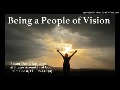 Being a People of Vision ~ Pastor David Rutledge