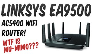 Linksys EA9500 (AC5400) Overview! WTF is MU-MIMO & MORE!