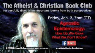 """""""Agnostic Epistemology"""" with Steve McRae at the Atheist & Christian Book Club (Jan. 2020)"""