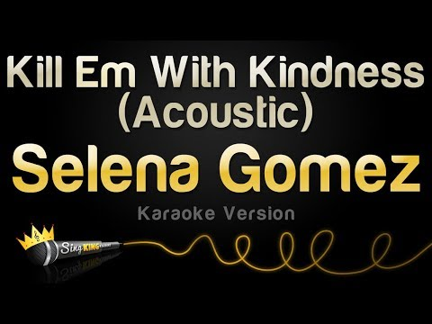 Selena Gomez - Kill Em With Kindness (Acoustic) (Karaoke Version)