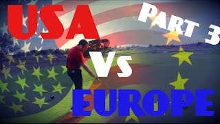 USA Vs EUROPE YOUTUBE RYDER CUP MATCH Pt 3