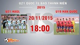 u21 hagl vs u19 han quoc - u21 quoc te bao thanh nien  full