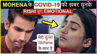 Rishi Dev Gets EMOTIONAL After Mohena Kumari Tested COVID 19 Positive