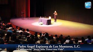 Padre Ángel Espinosa de Los Monteros, LC Conferencia Sólo Tienes una Vida | ACD Tv