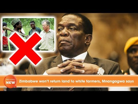 Zimbabwe won't return land to white farmers, Mnangagwa says