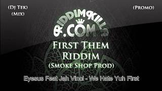 FIrst Them Riddim  Mix DJ TEK  www RIDDIMKILLA com Smoke Shop Productionz DangerMatic,Triston 5 Star,Chuckle Berry,XTalent,Elgoba,Eyesus And Jah Vinchi,Fire Lion,Marlon Binns,Shawn Bush,Splendid,ZiggyEvaStrap,Mr Fitz