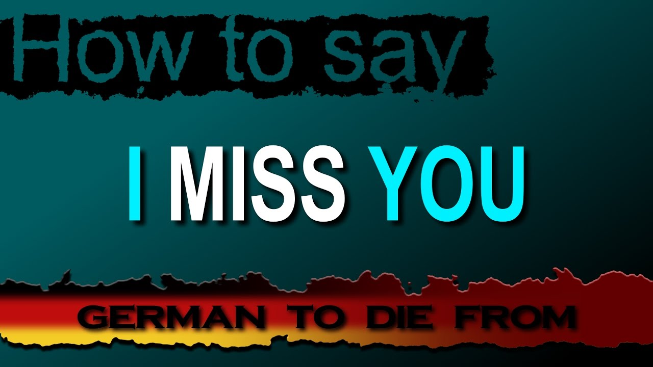 To Miss Vermissen How To Say I Miss You In German German