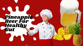 Probiotic Drink to Improve Gut Health | How To Make Probiotic Pineapple Beer | Natural Cures System