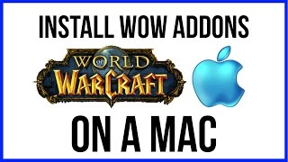 How to install World of Warcraft Addons On A Mac - EASY