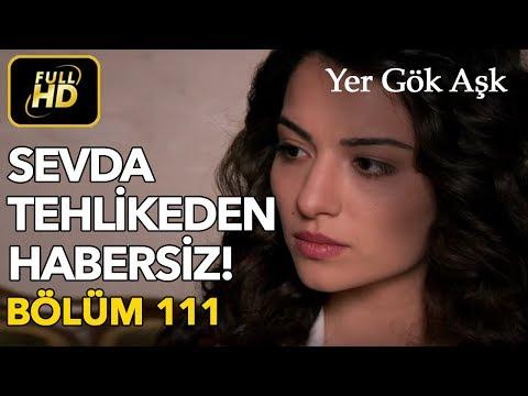 Yer Gök Aşk 111. Bölüm /  HD (Tek Parça) - Sevda Tehlikeden Habersiz