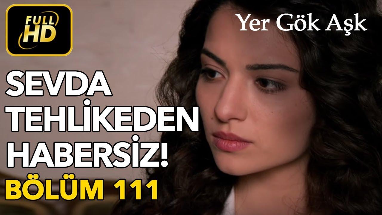 Download Yer Gök Aşk 111. Bölüm / Full HD (Tek Parça) - Sevda Tehlikeden Habersiz