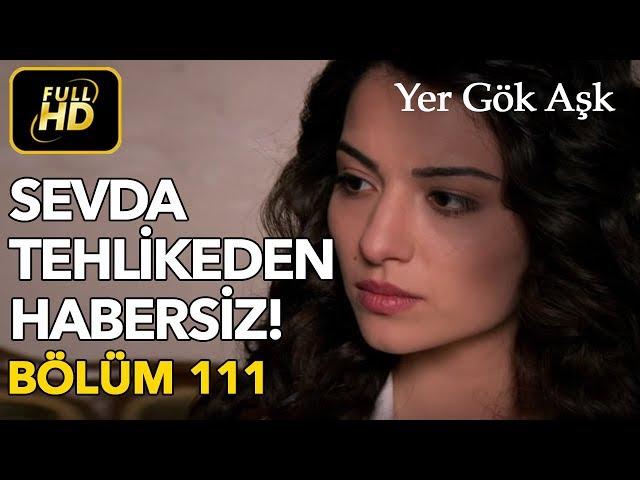 Yer Gök Aşk > Episode 111