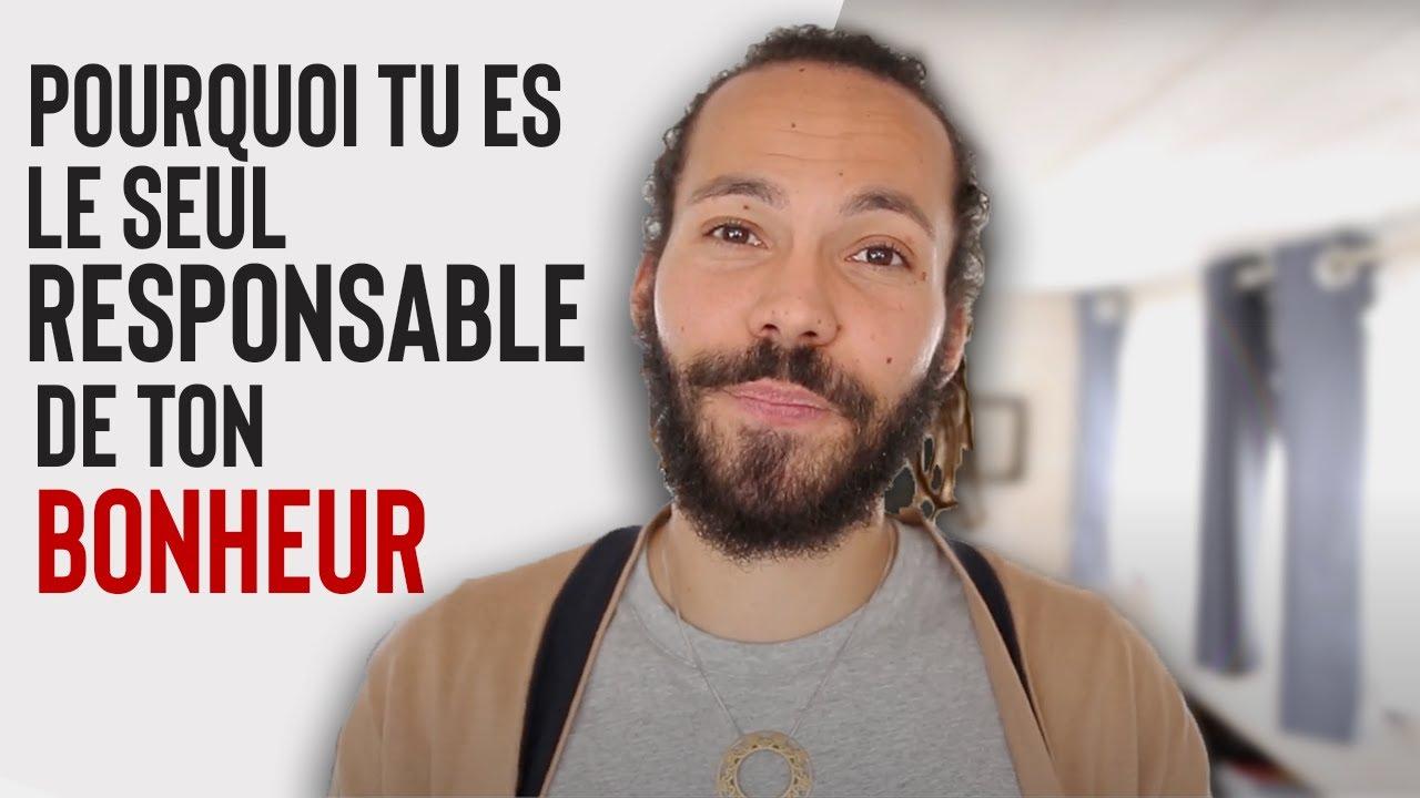 Pourquoi TU ES RESPONSABLE de ton BONHEUR - YouTube