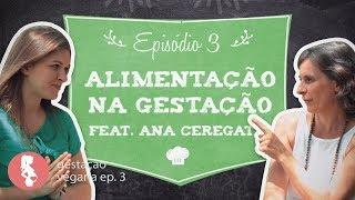 O Que Come uma Grávida Vegana? | feat. Ana Ceregatti| Gestação Vegana ep.3