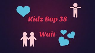Kidz Bop 38- Wait (Lyrics)