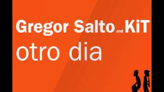 Gregor Salto and KiT - Otro Dia (Original Mix)