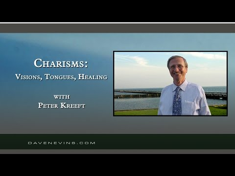 Charisms:  Visions, Tongues, Healing, etc. (w/ Dr. Peter Kreeft)