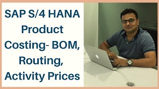 Product Costing - BOM, Routing, Activity Prices in SAP S/4 HANA
