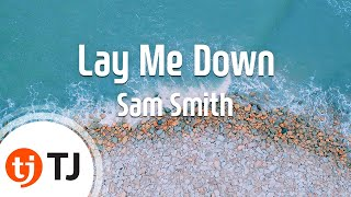 [TJ노래방] Lay Me Down - Sam Smith(Feat.John Legend)  / TJ Karaoke