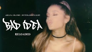 Download Ariana Grande - Bad Idea (Reloaded) Mp3 and Videos
