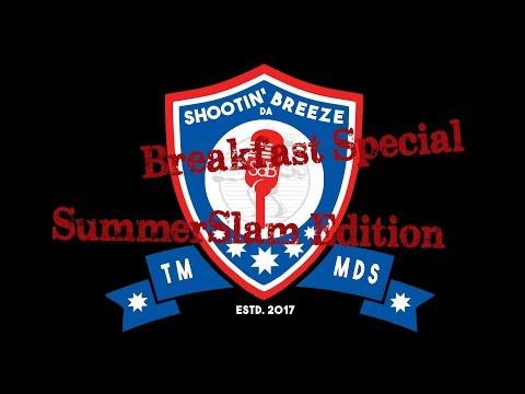 Special Edition of Shootin 'da Breeze:  Breakfast at Summer Slam