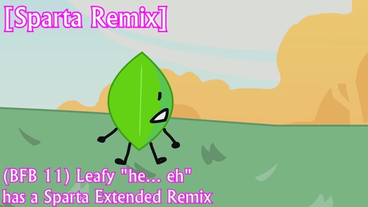[Sparta Remix] (BFB) Leafy 'h-   -ɥ' - Sparta Extended Remix
