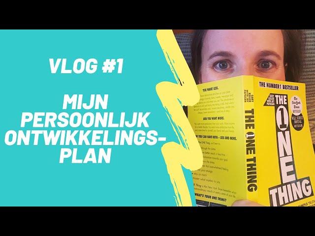 Vlog #1  Mijn Persoonlijke Ontwikkelingsplan - je doelen bereiken door te focussen 1 ding