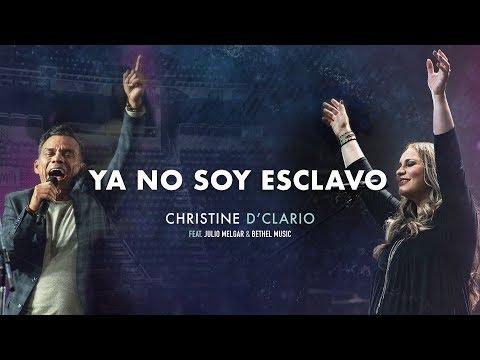 Christine D'Clario (Ft. Julio Melgar & Bethel Music) - Ya No Soy Esclavo