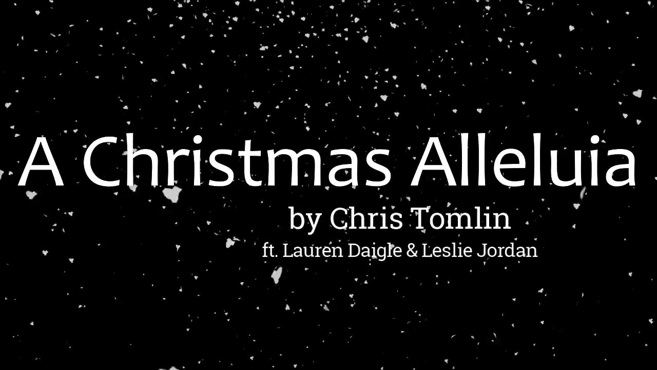 A Christmas Alleluia by Chris Tomlin ft. Lauren Daigle & Leslie Jordan (Lyric Video) - YouTube