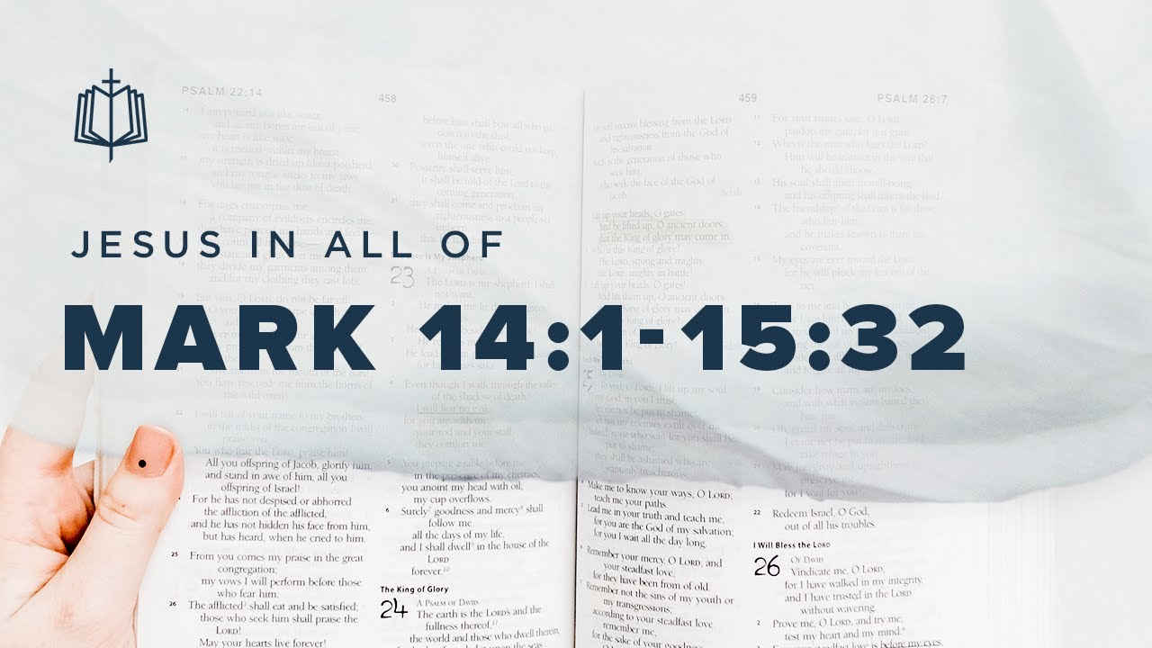 ANOINTED, ARRESTED, AND ACCUSED | Bible Study | Mark 14:1-15:32