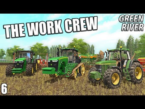 THE WORK CREW | Farming Simulator 17 | GreenRiver - Episode 6
