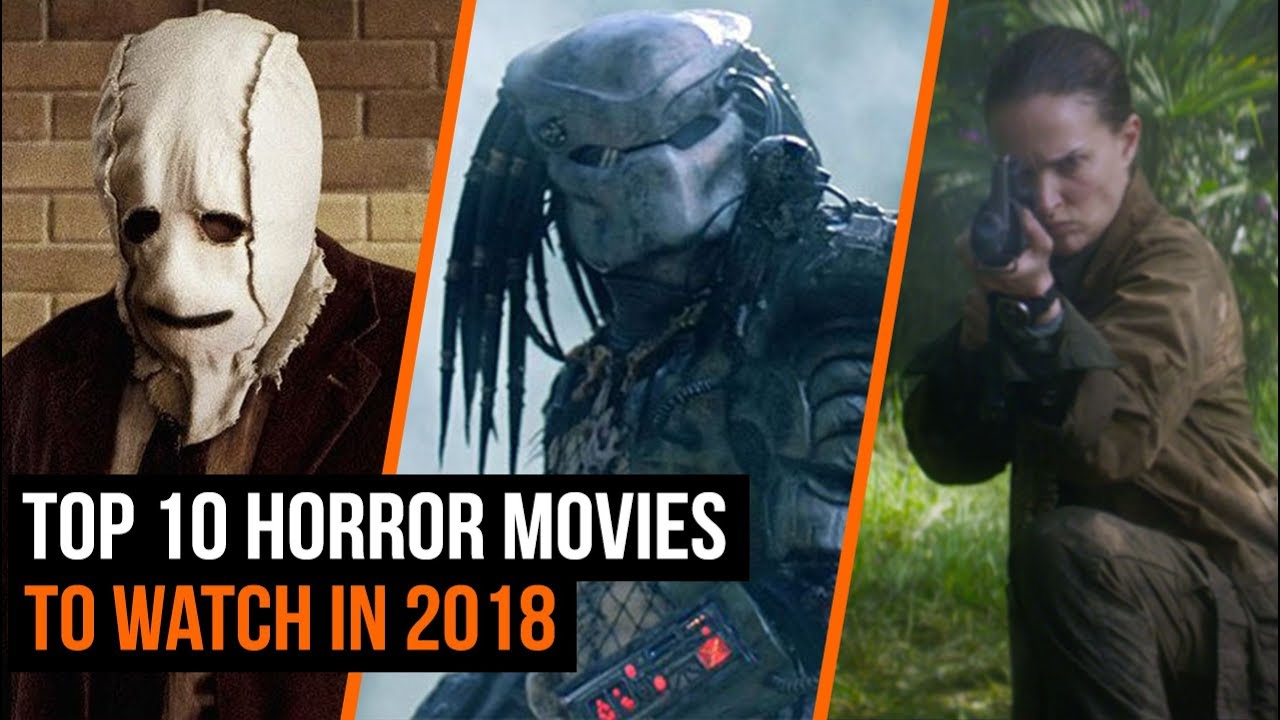 Top 10 Horror Movies You Need To Watch in 2018 - YouTube