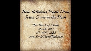 How Religious People Deny Jesus Came in the Flesh
