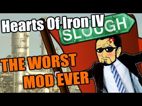 Hearts Of Iron 4: THE WORST MOD EVER - SLOUGH WORLD CONQUEST