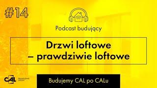 Podcast Budujący 🏠 CAL prawdziwe drzwi. Odcinek 14 – Drzwi loftowe – prawdziwie loftowe