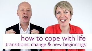 How to Cope with Life Transitions, Change & New Beginnings | Tips & Advice