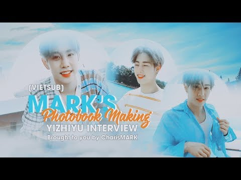 [CharisMark][Vietsub] Mark's Photobook Making - Yizhiyu Interview