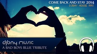 COME BACK AND STAY 2014 (DJBNY HOUSE RMX) ✩ BAD BOYS BLUE TRIBUTE
