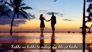 Romantic Song Whatsapp Status Video | Kabhi Na Kabhi To Miloge Kahi Pe Humko Yakeen Hai