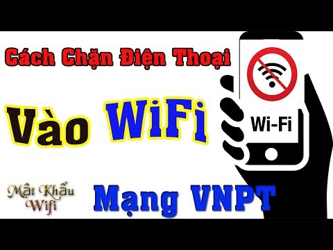 Cách Chặn Điện Thoại Người Khác Vào Wifi Nhà Mình Mạng VNPT | Mật Khẩu Wifi