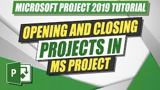 Microsoft Project 2019 Tutorial: Opening and Closing Projects in MS Project